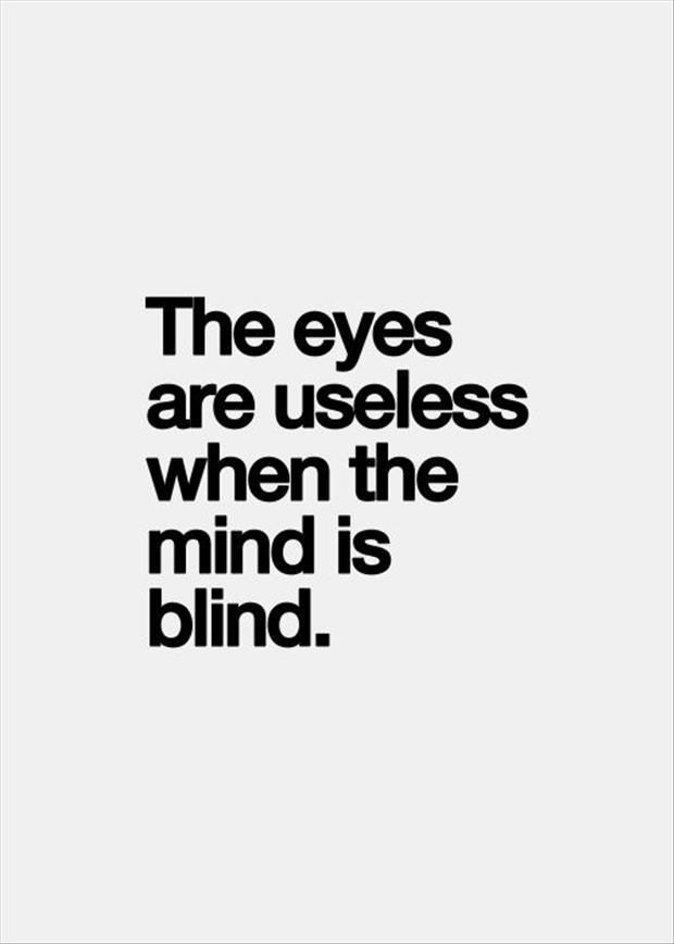 The eyes are useless when the mind is blind_ life quotes inspirational quotes #lifequotesinspirational.jpg